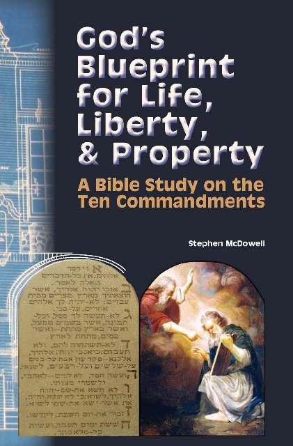 God's Blueprint for Life, Liberty, & Property: A Bible Study on the Ten Commandments
